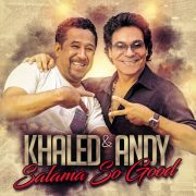آهنگ Andy-Salama-So-Good-(Ft-Khaled)