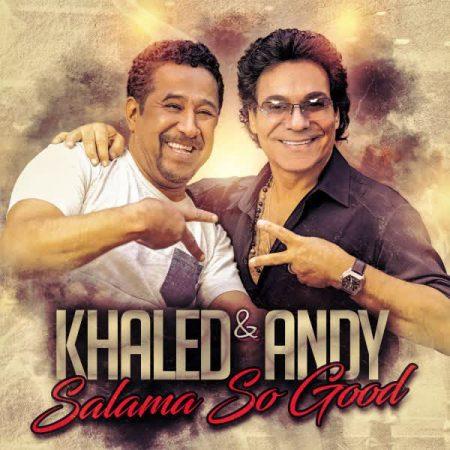 آهنگ Andy-Salama-So-Good-(Ft-Khaled)
